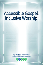 Accessible Gospel, Inclusive Worship by Barbara J. Newman